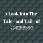 A Look Into The Tale – and Tail – of Oannes